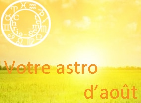 Votre horoscope du mois d'août 2014