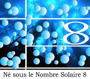 Né sous le Nombre Solaire 8